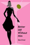 Better Off Without Him by Dee Ernst