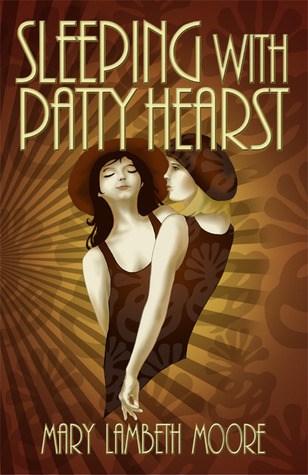 Sleeping with Patty Hearst by Mary Lambeth Moore
