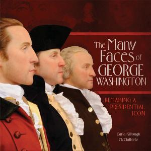 The Many Faces of George Washington by Carla Killough McClafferty