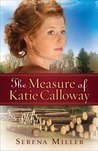The Measure of Katie Calloway by Serena B. Miller