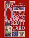 The Hanged Man: The Short Fiction of Orson Scott Card Vol 1