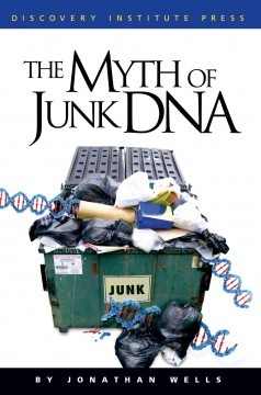 The Myth of Junk DNA by Jonathan Wells