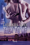 Talk to Me by Cassandra Carr