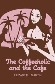 The Coffeeholic and the Cafe by Elizabeth   Martin