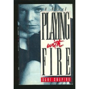 Playing with Fire by Dani Shapiro