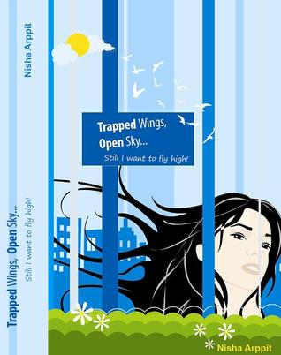 Trapped Wings ,Open Sky . . . still I Want To Fly