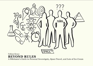 Beyond Rules: A Dilettante's Guide to Personal Sovereignty, Space Travel, and Lots of Ice Cream