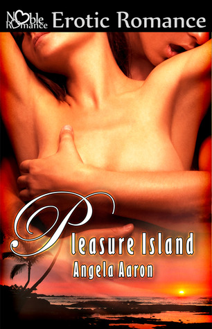 Pleasure Island by Angela Aaron
