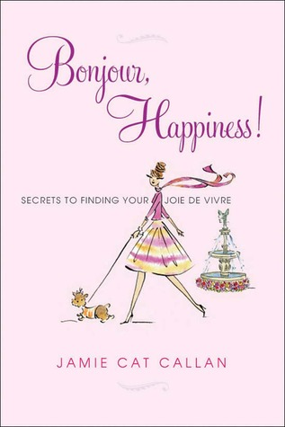 Bonjour, Happiness! by Jamie Cat Callan