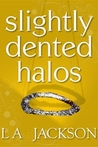 Slightly Dented Halos by L.A. Jackson