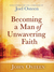 Becoming a Man of Unwavering Faith by John Osteen