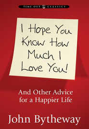 I Hope You Know How Much I Love You by John Bytheway