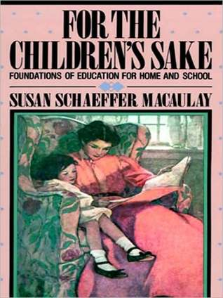 For the Children's Sake: Foundations of Education for Home and School