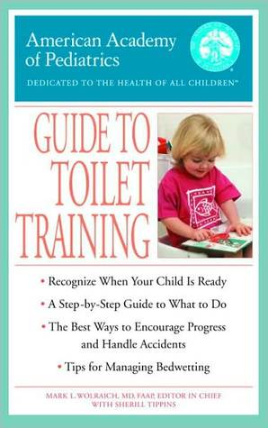 The American Academy of Pediatrics Guide to Toilet Training the American Academy of Pediatrics Guide to Toilet Training