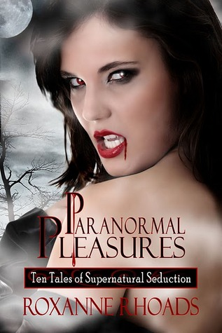 Paranormal Pleasures by Roxanne Rhoads