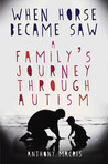 When Horse Became Saw: A Family's Journey Through Autism
