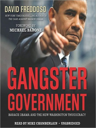 Gangster Government: Barack Obama and the New Washington Thugocracy