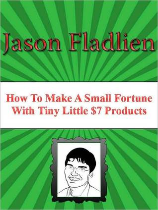 How to Make A Small Fortune with Tiny Little $7 Products by Jason Fladlien
