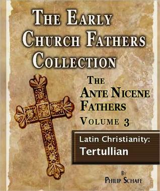 The Early Church Fathers - Ante Nicene Fathers Volume 3-Latin Christianity