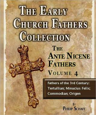 Early Church Fathers - Ante Nicene Fathers Volume 4-Fathers of the 3rd Century