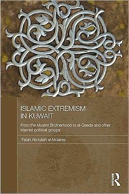 Islamic Extremism in Kuwait: From the Muslim Brotherhood to Al-Qaeda and Other Islamic Political Groups