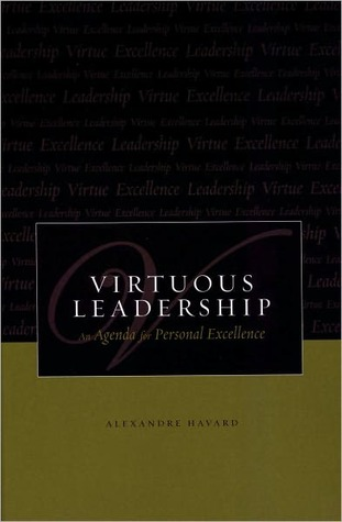 Virtuous Leadership by Alexandre Havard