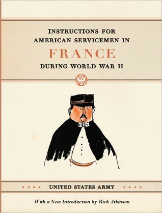 Instructions for American Servicemen in France during World W... by United States Army