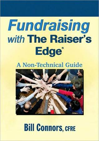 Fundraising with the Raiser's Edge: A Non-Technical Guide