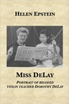 Miss DeLay: portrait of beloved violin teacher Dorothy DeLay