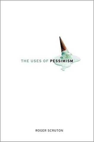 The Uses of Pessimism: And the Danger of False Hope