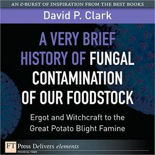 A Very Brief History of Fungal Contamination of Our Foodstock: Ergot and Witchcraft to the Great Potato Blight Famine