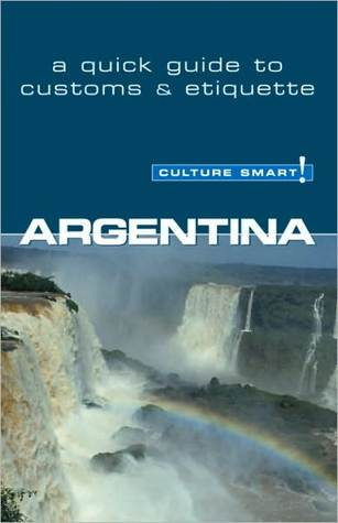 Argentina - Culture Smart!: The Essential Guide to Customs & Culture
