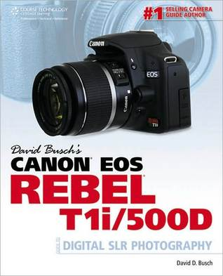 David Busch's Canon EOS Rebel T1i/500D Guide to Digital SLR P... by David D. Busch