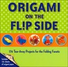 Origami on the Flip Side: 174 Tear-Away Projects for the Folding Fanatic