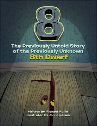 8: The Previously Untold Story of the Previously Unknown 8th Dwarf