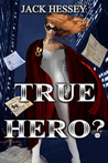 True Hero? by Jack Hessey