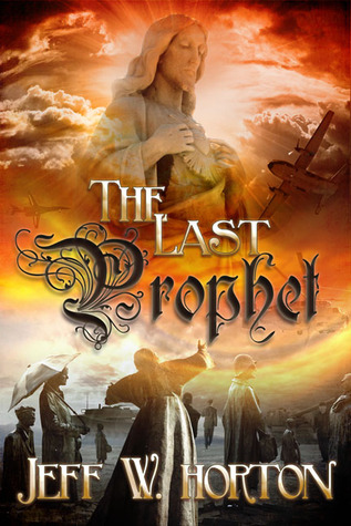 The Last Prophet by Jeff W. Horton