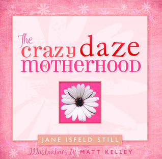 The Crazy Daze of Motherhood by Jane Isfeld Still