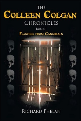 The Colleen Colgan Chronicles-Book1-Flowers from Cannibals by Richard Phelan