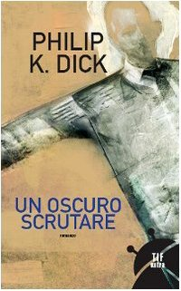 Un oscuro scrutare by Philip K. Dick