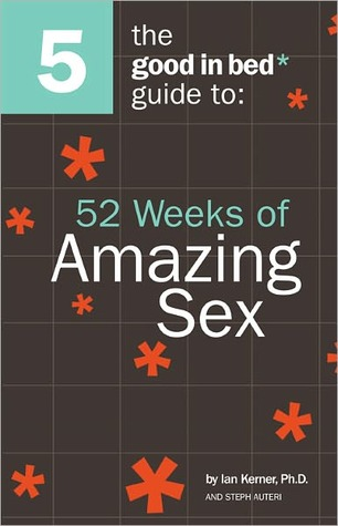 Good in Bed Guide to 52 Weeks of Amazing Sex by Ian Kerner