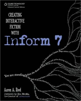Creating Interactive Fiction with Inform 7 by Aaron A. Reed
