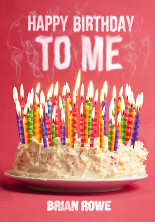 Happy Birthday to Me by Brian  Rowe