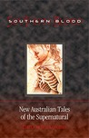 Southern Blood: New Australian Tales Of The Supernatural