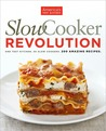 Slow Cooker Revolution: One Test Kitchen, 30 Slow Cookers, 200 Amazing Recipes