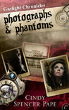 Photographs &amp; Phantoms (Gaslight Chronicles, #2)