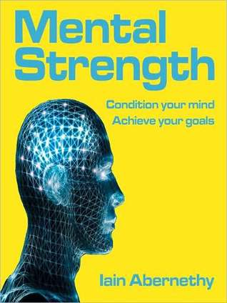 Mental Strength: Condition Your Mind, Achieve Your Goals