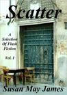 Scatter: A Selection of Flash Fiction Vol. I