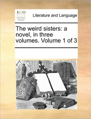The Weird Sisters: A Novel, in Three Volumes. Volume 1 of 3  by  Various