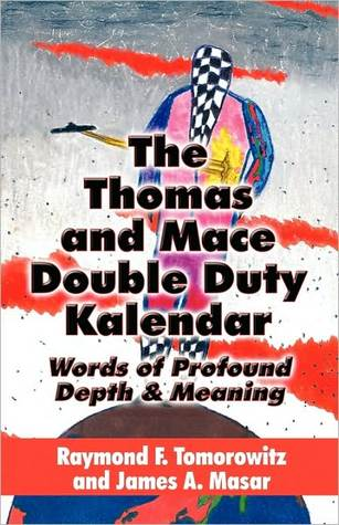 The Thomas and Mace Double Duty Kalendar: Words of Profound Depth & Meaning  by  Raymond F. Tomorowitz